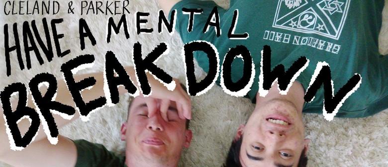 Cleland & Parker Have a Mental Breakdown