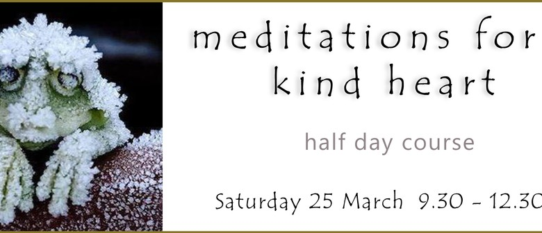Meditations for A Kind Heart - Half Day Course