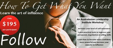 How To Get What You Want: Learn The Art Of Influence