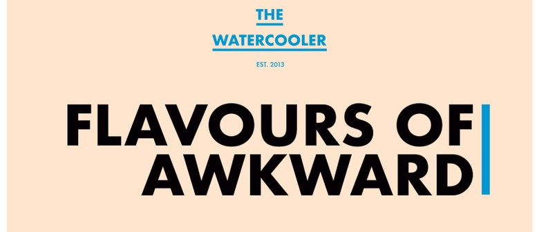 The Watercooler Issue No. 36: Flavours of Awkward