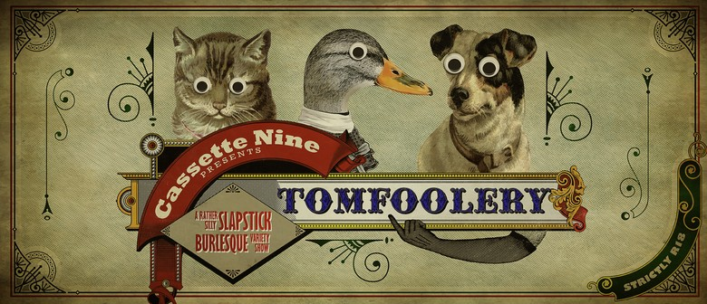 Tomfoolery - A Silly, Slapstick Burlesque Variety Show