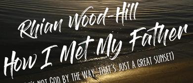 Rhian Wood Hill - How I Met My Father