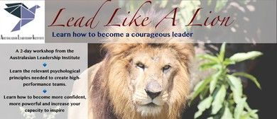 Lead Like A Lion: Learn How To Become A Courageous Leader