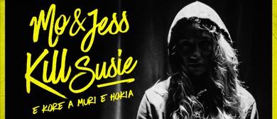 Mo & Jess Kill Susie - E Kore a Muri E Hokia