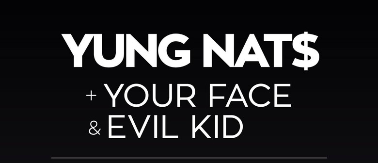 Yung Nat$, Your Face & Evil Kid