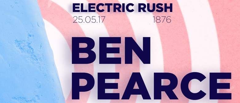 Electric Rush: Ben Pearce