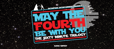 May the Fourth Be With You: The Sixty Minute Trilogy