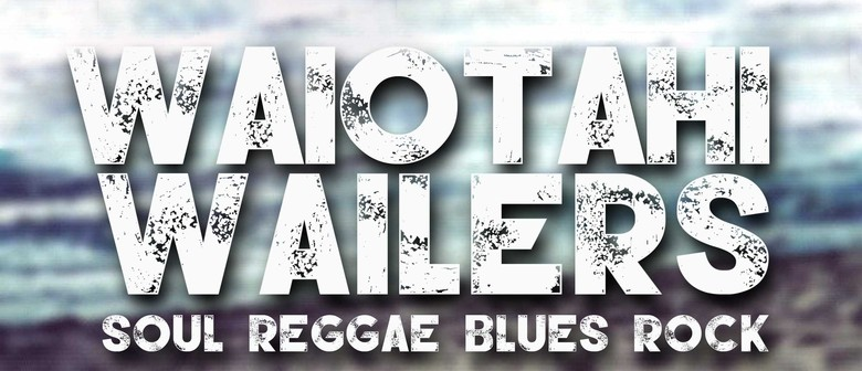 Waiotahi Wailers - Live Reggae, Rock and Soul