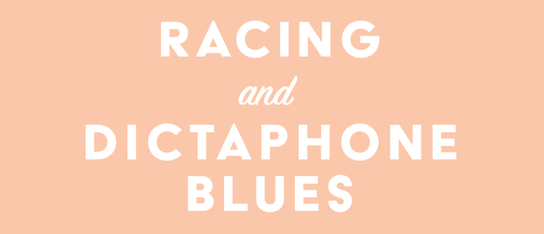 Racing & Dictaphone Blues