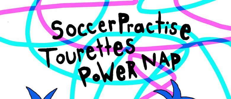 SoccerPractise, Tourettes & Power Nap