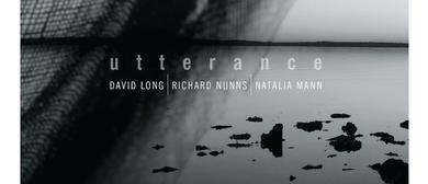 Opening: Natalia Mann, David Long, Richard Nunns - Utterance