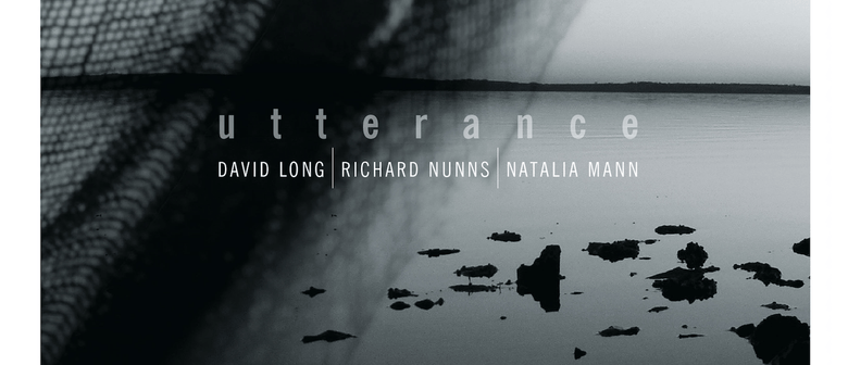 Opening: Natalia Mann, David Long, Richard Nunns - Utterance