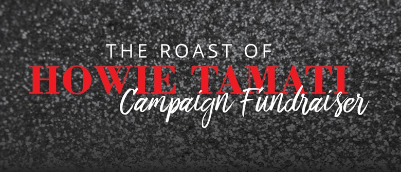 The Roast of Howie Tamati Campaign Fundraiser