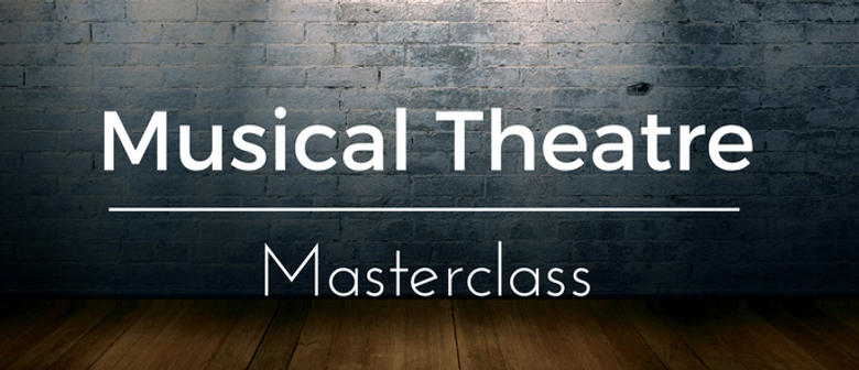Musical Theatre Masterclass - Breaking Down The Song