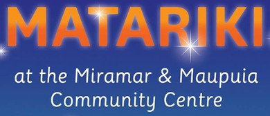 Matariki At the Miramar & Maupuia Community Centre