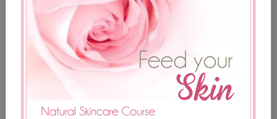 Natural Skincare Workship - Feed Your Skin: CANCELLED
