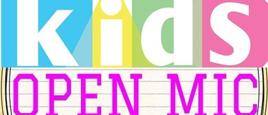 Kids Open Mic: Calling Your Talented Children and Grandies