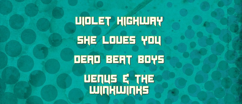 Violet Highway, She Loves You, Dead Beat Boys and More