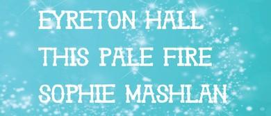 NZM Presents Eyreton Hall, This Pale Fire & Sophie Mashlan