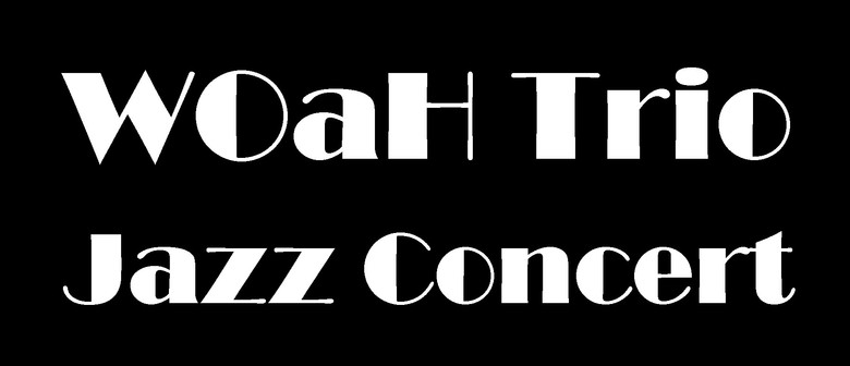Rotary Mt Eden Presents The WOaH Trio Jazz Concert