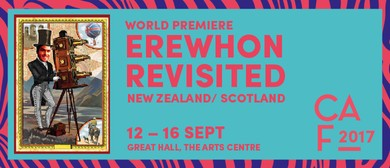 Christchurch Arts Festival 2017 - Erewhon Revisited