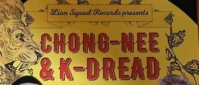 Chong-Nee & K-Dread