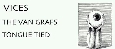 Vices, The Van Grafs and Tongue Tied