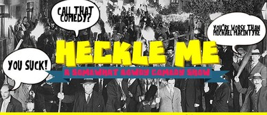Heckle Me - A Somewhat Rowdy Comedy Show