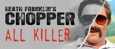 Heath Franklin's Chopper All Killer