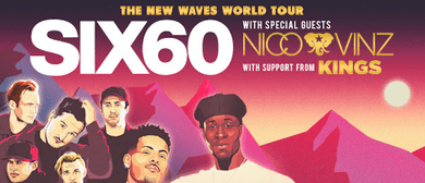 Six60 with Nico & Vinz - The New Waves World Tour: SOLD OUT